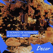O noivado de Alessandra & Eduardo – Parte I
