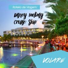 Roteiro de Viagem: Disney Fantasy Cruise Ship