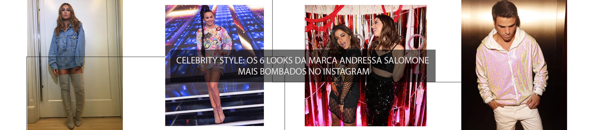 CELEBRITY STYLE: OS 6 LOOKS DA MARCA ANDRESSA SALOMONE MAIS BOMBADOS NO INSTAGRAM